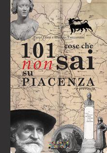 101 cose che non sai su Piacenza e provincia - Paola Cerri,Barbara Tagliaferri - copertina