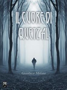 Il cuore di Quetzal - Gianluca Malato - ebook