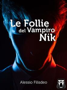 Le follie del vampiro Nik - Alessio Filisdeo - ebook