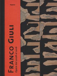Franco Giuli. Opere dal 2008 al 2016. Catalogo della mostra (Roma, 7 luglio-4 settembre 2016) - copertina