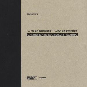 ... Ma un'estensione. Gastini, Icaro, Mattiacci, Spagnulo. Catalogo della mostra (Venezia, 25 settembre 2015-17 aprile 2016). Ediz. italiana e inglese