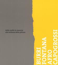 Burri, Fontana, Afro, Capogrossi. Dalla realtà in macerie alla bellezza della pittura. Catalogo della mostra (Bellinzona, 24 marzo-2 settembre 2018). Ediz. a colori
