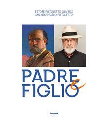 Ettore Pistoletto Olivero, Michelangelo Pistoletto. Padre e figlio. Catalogo della mostra (Biella, 17 aprile-13 ottobre 2019) - copertina