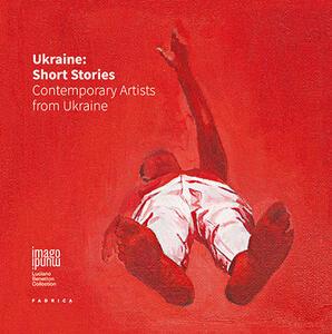 Ukraine. Short stories. Contemporary artists from Ukraine. Ediz. multilingue