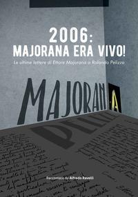 2006: Majorana era vivo! Le ultime lettere di Ettore Majorana a Rolando Pelizza - Ravelli Alfredo - wuz.it