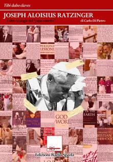 Joseph Aloisius Ratzinger. L'altra teologia del «papa emerito» - Carlo Di Pietro - copertina