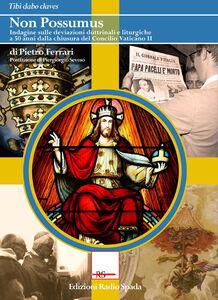 Non possumus. Indagine sulle deviazioni dottrinali e liturgiche a 50 anni dalla chiusura del Concilio Vaticano II