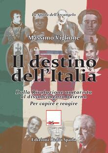 Festivalpatudocanario.es Il destino dell'Italia. Dalla rivoluzione unitarista al dissolvimento odierno. Per capire e reagire Image