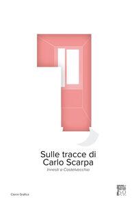 Sulle tracce di Carlo Scarpa. Innesti a Castelvecchio