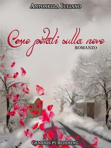Come petali sulla neve - Antonella Iuliano - ebook