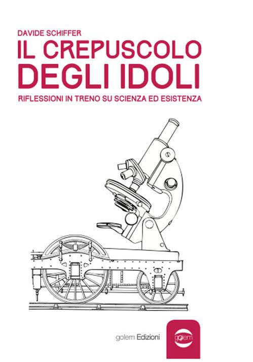 Il crepuscolo degli idoli. Riflessioni in treno su scienza ed esistenza