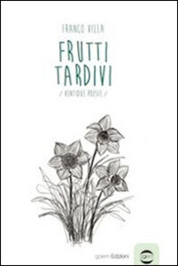Frutti tardivi. Ventidue poesie