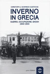 Inverno in Grecia. Guerra, occupazione, Shoah 1940-1944