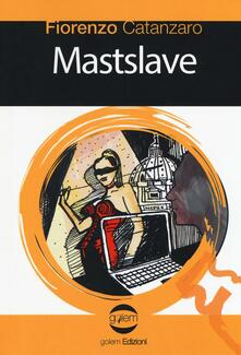 Mastslave - Fiorenzo Catanzaro - copertina
