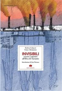 Invisibili. Vivere e morire all'Ilva di Taranto - Fulvio Colucci,Giuse Alemanno - ebook