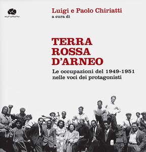 Terra rossa d'Arneo. Le occupazioni del 1949-1951 nelle voci dei protagonisti. Con 2 CD-Audio