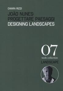 João Nunes: Progettare paesaggi-Designing landscapes. Ediz. a colori