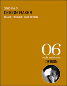 Design maker. Ideare, pensare, fare design. Ediz. italiana e inglese