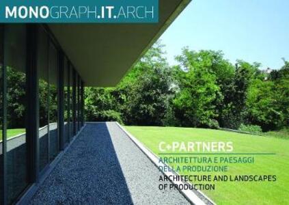 Monograph.it.arch. C+Partners. Architettura e paesaggi della produzione. Ediz. italiana e inglese