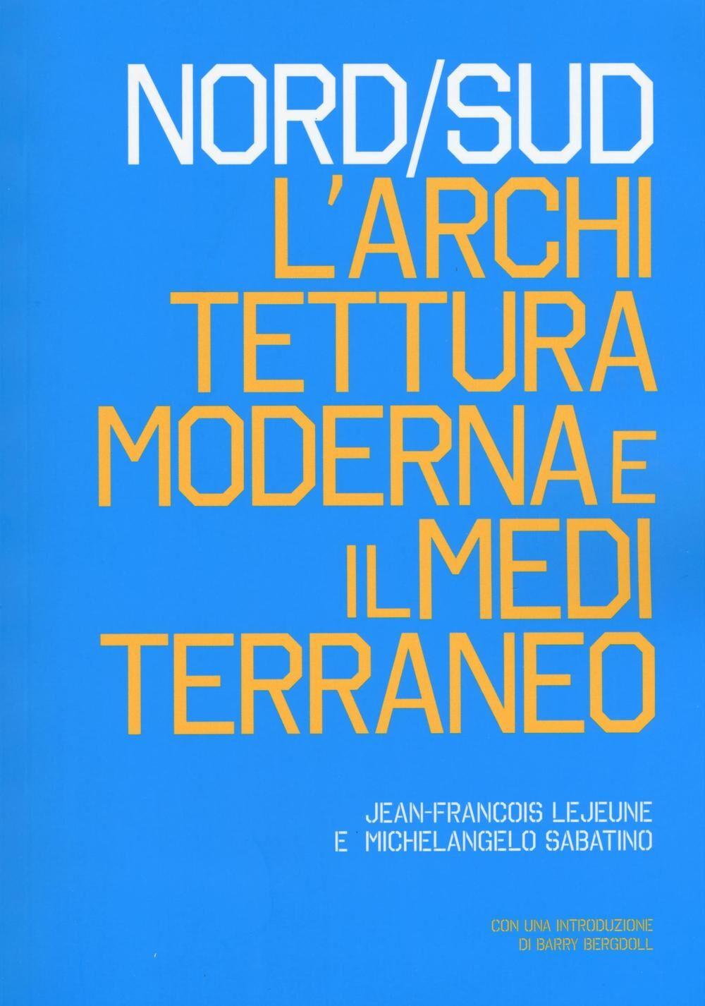 Nord/sud. L'architettura moderna e il Mediterraneo. Ediz. italiana e inglese