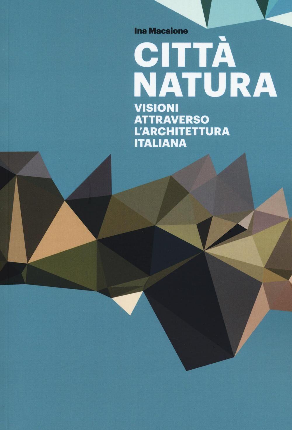 Città natura. Visioni attraverso l'architettura italiana
