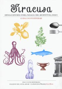 Siracusa, Ortigia e dintorni, storia, paesaggi, cibo, architettura, design. Guida a nuovi itinerari
