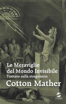 Le meraviglie del mondo invisibile. Trattato sulla stregoneria - Cotton Mather - copertina