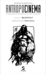 Antropocinema. La saga dell'uomo attraverso i film di genere - Andrea Guglielmino - copertina