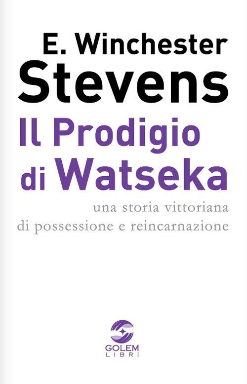 Il prodigio di Watseka. Una storia vittoriana di possessione e reincarnazione