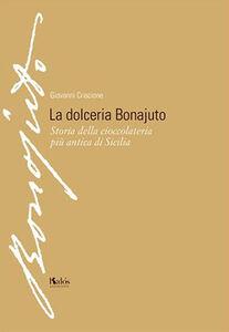 La dolceria Bonajuto. Storia della cioccolateria più antica di Sicilia