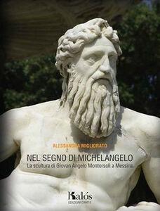 Nel segno di Michelangelo. La scultura di Giovan Angelo Montorsoli a Messina