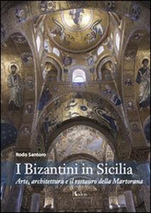 I bizantini in Sicilia. Arte, architettura e il restauro della Martorana