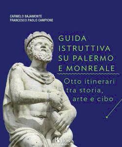 Guida istruttiva su Palermo e Monreale. Otto itinerari tra storia, arte e cibo