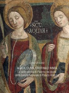 Agata, Oliva, Cristina e Ninfa. Le sante patrone di Palermo nei dipinti della Galleria Regionale di Palazzo Abatellis