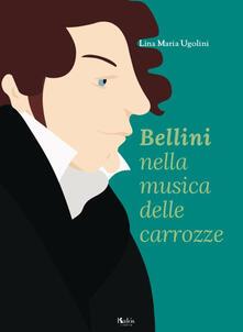 Bellini nella musica delle carrozze - Lina Maria Ugolini - copertina
