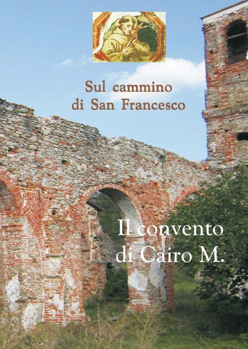Sul cammino di san Francesco. Il convento Cairo M.