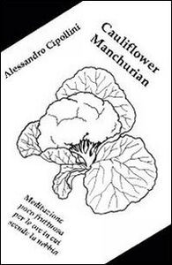 Cauliflower Manchurian. Meditazione poco fruttuosa per le ore in cui scende la nebbia