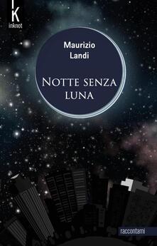 Notte senza luna. Nuova ediz. - Maurizio Landi - copertina