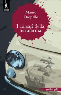 I I corsari della terraferma - Oropallo Mauro - wuz.it