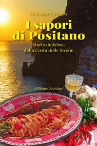 I sapori di Positano. Storia deliziosa della Costa delle Sirene