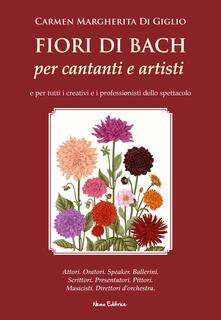 Fiori di Bach per cantanti e artisti (e per tutti i professionisti dello spettacolo) - Carmen Margherita Di Giglio - ebook