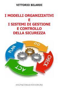 I modelli organizzativi e i sistemi di gestione e controllo della sicurezza