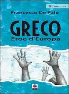 Greco. Eroe d'Europa - Francesco De Palo - copertina