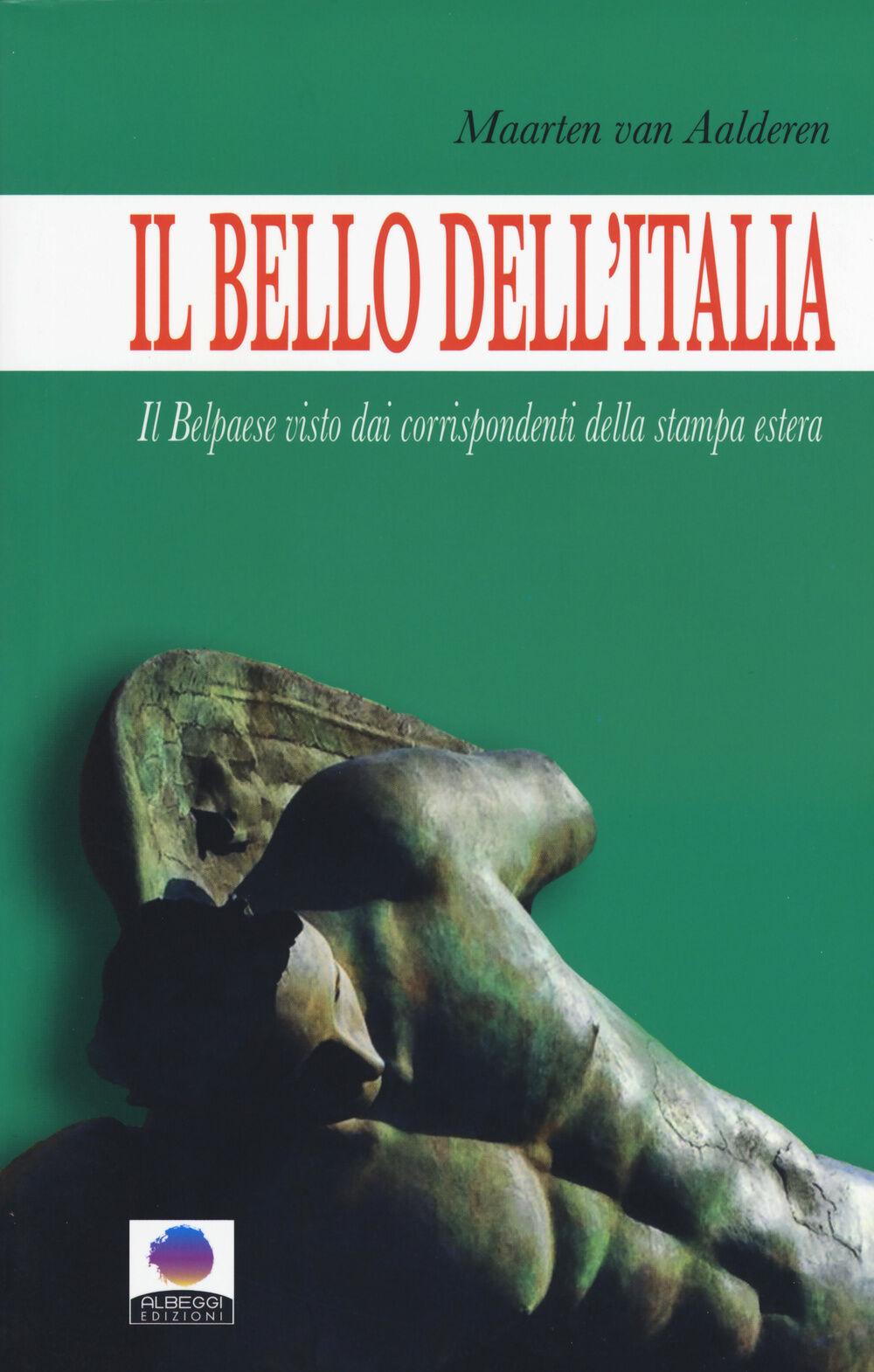 Il bello dell'Italia. Il Belpaese visto dai corrispondenti della stampa estera