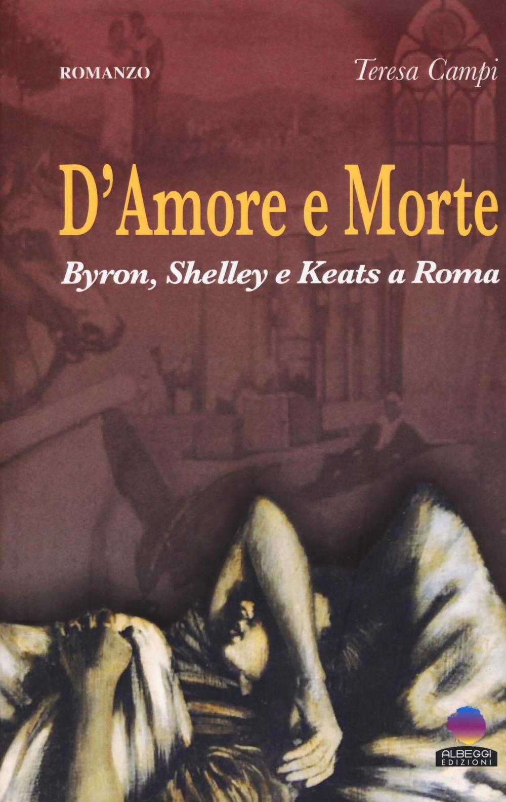 D'amore e morte. Byron, Shelley e Keats a Roma