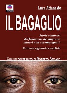 Il bagaglio. Storie e numeri del fenomeno dei migranti minori non accompagnati. Ediz. ampliata - Luca Attanasio - copertina