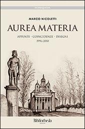 Aurea materia. Appunti, coincidenze, disegni 1996-2010