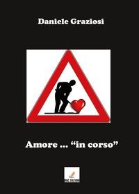 Amore... «in corso» - Graziosi Daniele - wuz.it