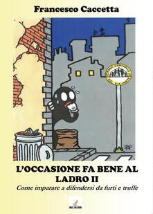 L' occasione fa bene al ladro. Come imparare a difendersi da furti e truffe - Francesco Caccetta - copertina