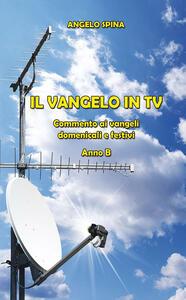 Il Vangelo in TV. Commento ai vangeli domenicali e festivi. Anno B